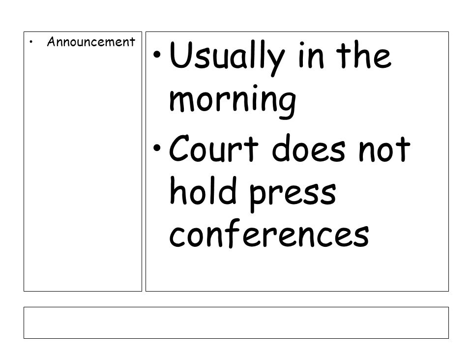 Announcement Usually in the morning Court does not hold press conferences
