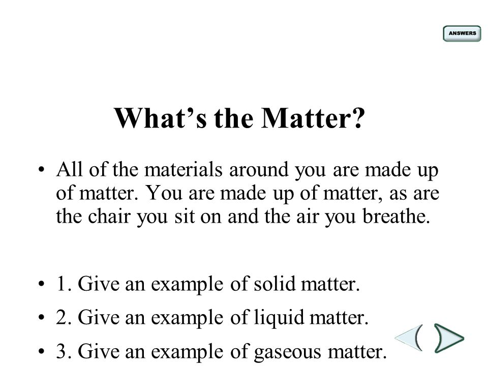 Whats The Matter All Of The Materials Around You Are Made Up Of