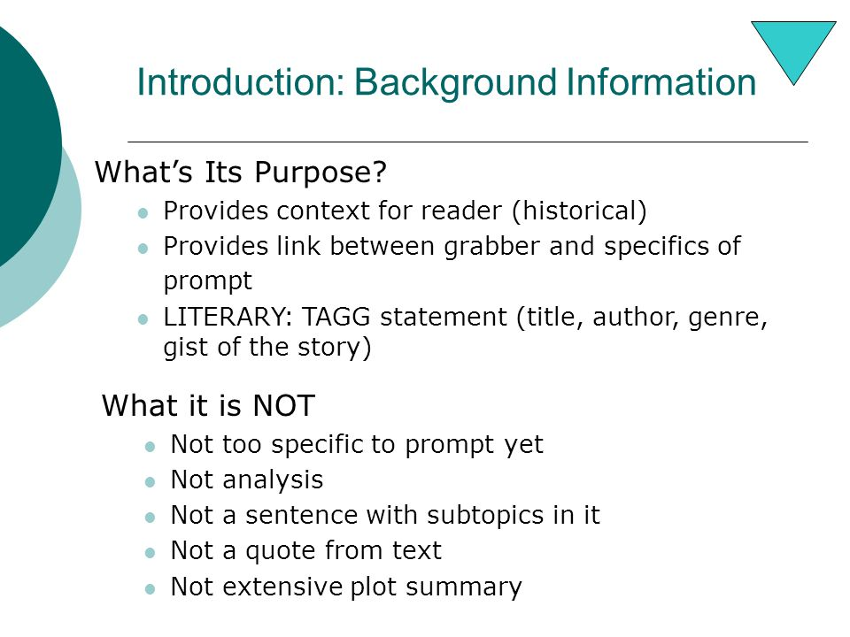 Introduction: Background Information What it is NOT Not too specific to prompt yet Not analysis Not a sentence with subtopics in it Not a quote from text Not extensive plot summary What's Its Purpose.