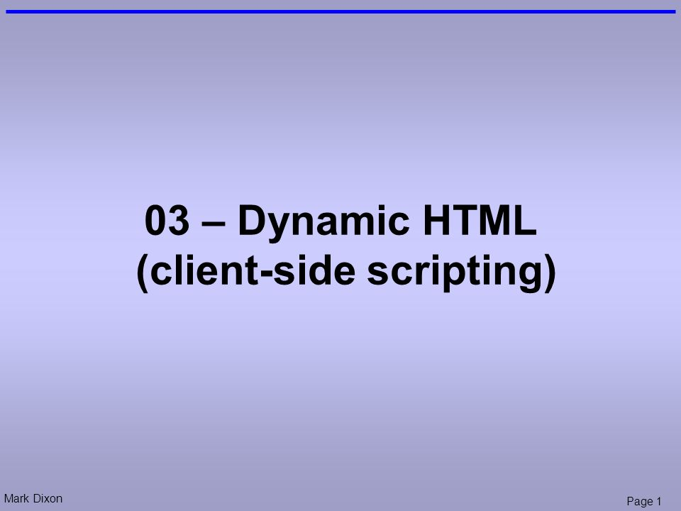 Mark Dixon Page 1 03 – Dynamic HTML (client-side scripting) - ppt