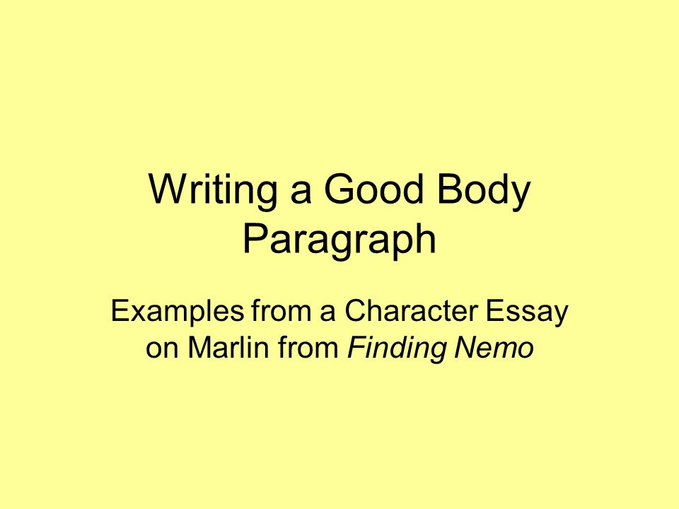 Argumentative Essay Examples High School  Writing A Good Body Paragraph Examples From A Character Essay On Marlin  From Finding Nemo English Composition Essay also How To Write An Essay For High School Writing A Good Body Paragraph Examples From A Character Essay On  Essay About Science