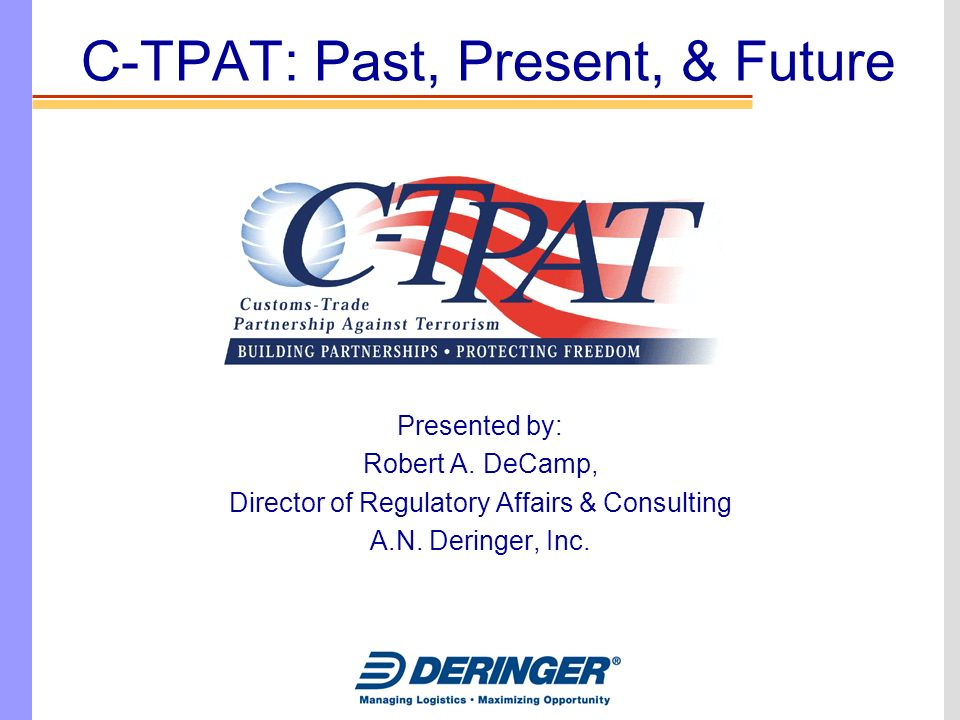 c-tpat: past, present, & future presented by: robert a. decamp ...