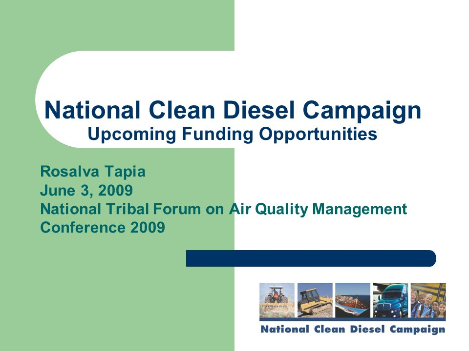 National Clean Diesel Campaign Upcoming Funding Opportunities Rosalva Tapia June 3, 2009 National Tribal Forum on Air Quality Management Conference 2009
