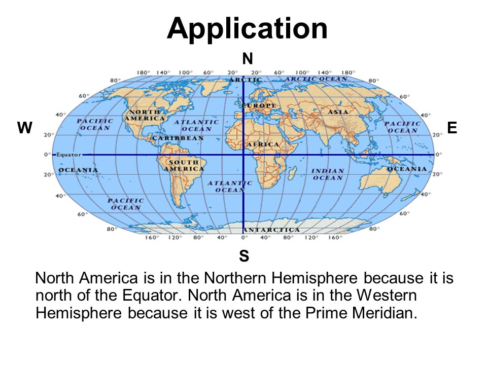 Application N W E S North America is in the Northern Hemisphere because it is north of the Equator.