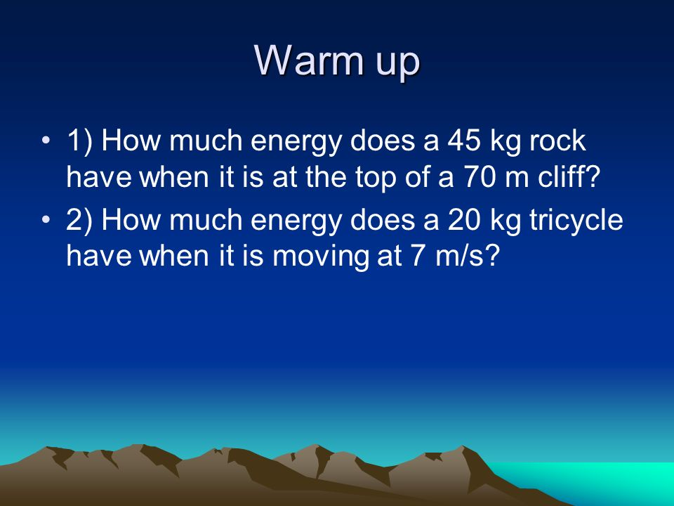 Warm Up 1 How Much Energy Does A 45 Kg Rock Have When It Is