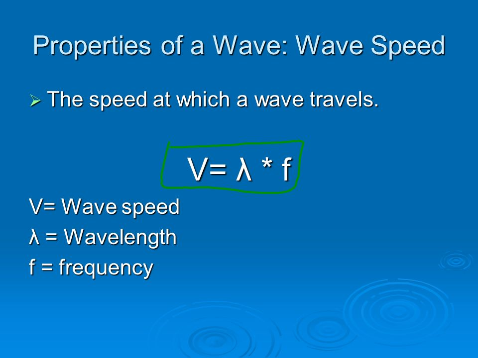 Properties of a Wave: Wave Speed  The speed at which a wave travels.