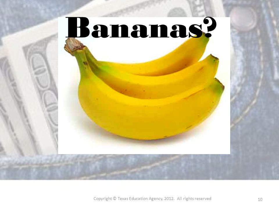 Bananas Copyright © Texas Education Agency, All rights reserved 10