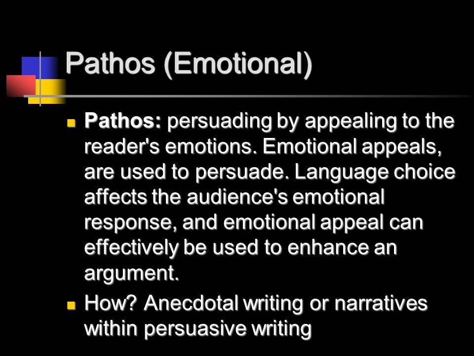 Pathos (Emotional) Pathos: persuading by appealing to the reader s emotions.