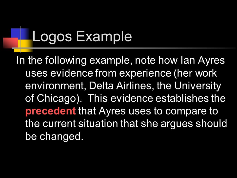Logos Example In the following example, note how Ian Ayres uses evidence from experience (her work environment, Delta Airlines, the University of Chicago).