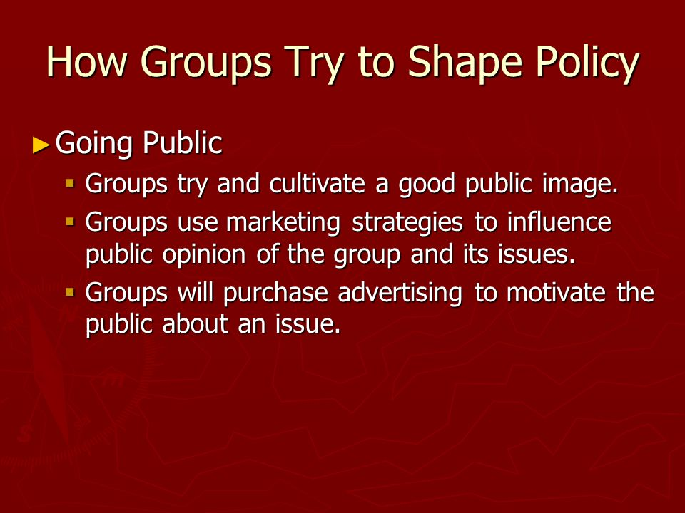 How Groups Try to Shape Policy ► Going Public  Groups try and cultivate a good public image.