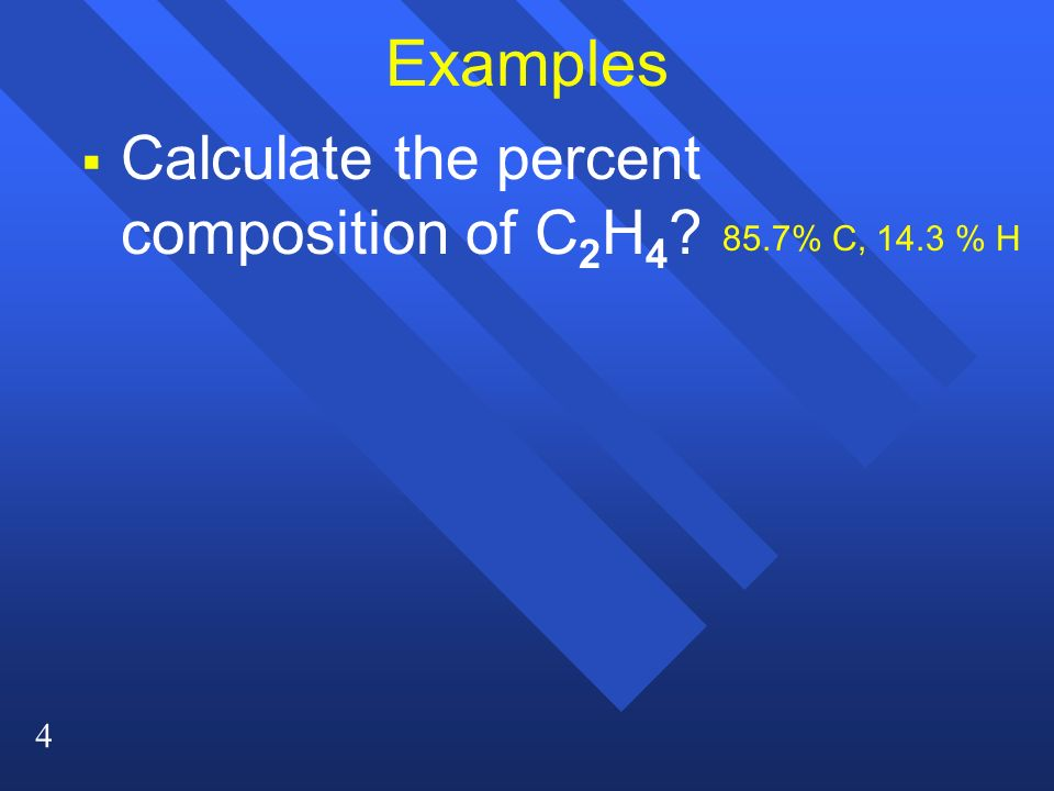 4 Examples   Calculate the percent composition of C 2 H % C, 14.3 % H