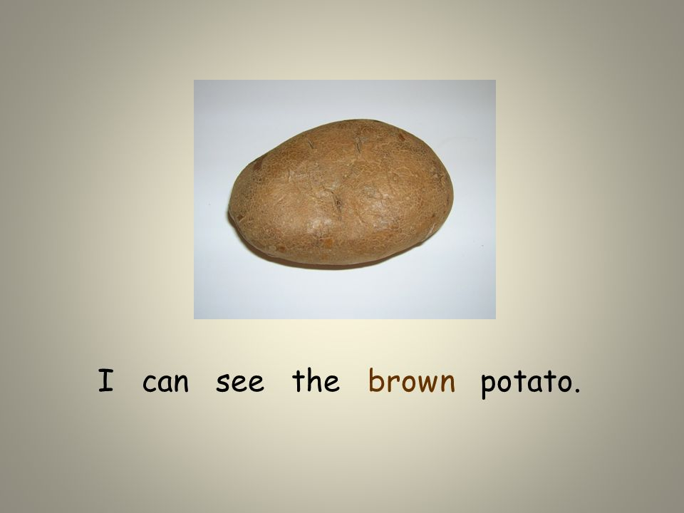 I can see the brown potato.