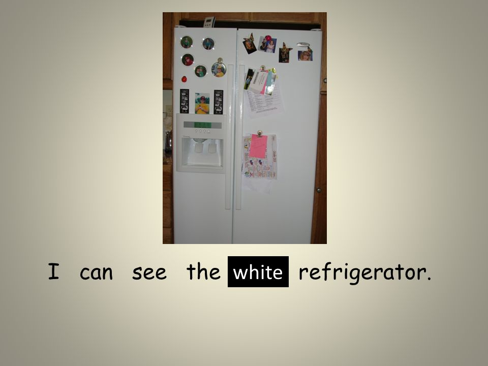 I can see the refrigerator. white