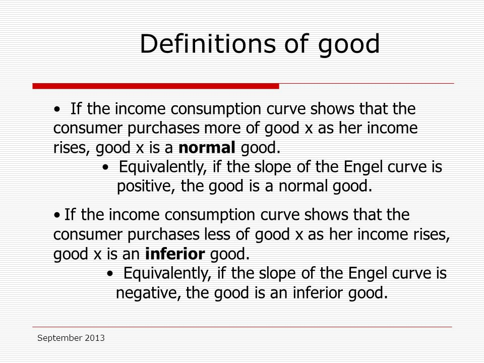 September 2013 If the income consumption curve shows that the consumer purchases more of good x as her income rises, good x is a normal good.