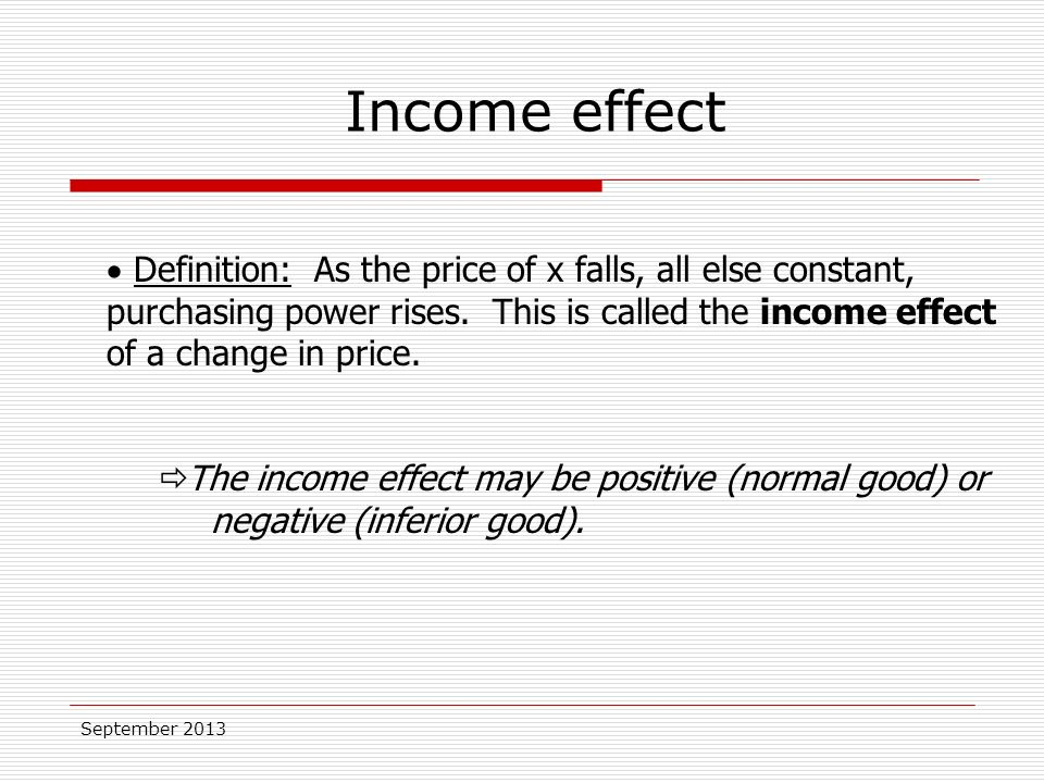 September 2013  Definition: As the price of x falls, all else constant, purchasing power rises.