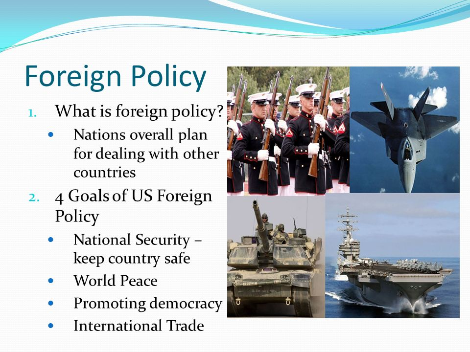 Foreign Policy 1. What is foreign policy. Nations overall plan for dealing with other countries 2.