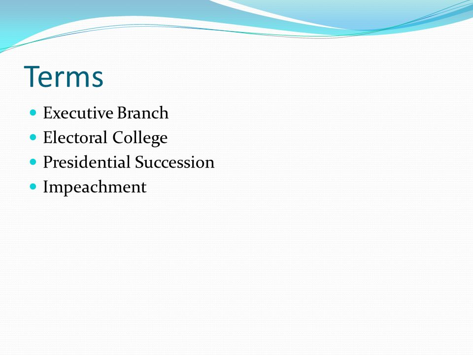 Terms Executive Branch Electoral College Presidential Succession Impeachment