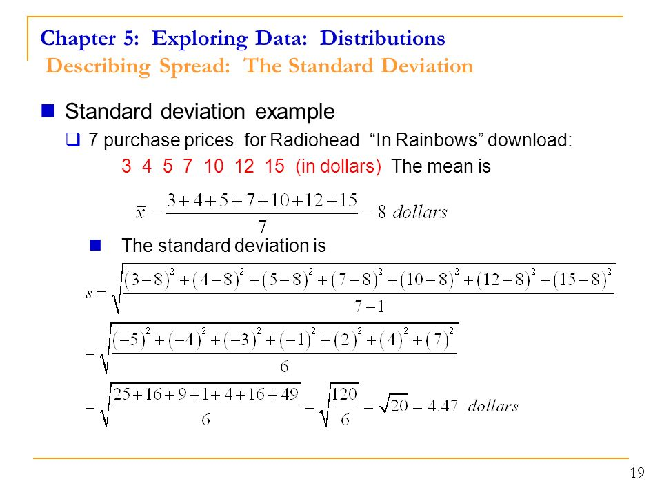 Standard deviation example  7 purchase prices for Radiohead In Rainbows download: (in dollars) The mean is The standard deviation is 19
