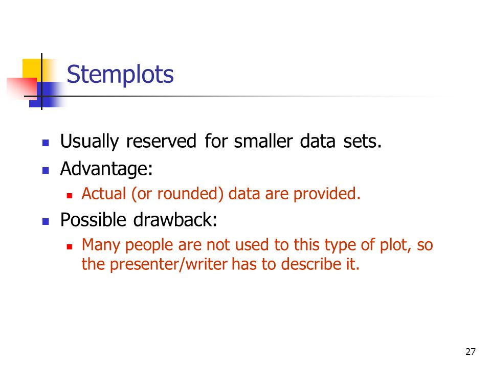 27 Stemplots Usually reserved for smaller data sets.