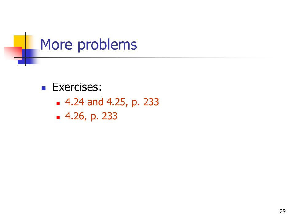 29 More problems Exercises: 4.24 and 4.25, p , p. 233