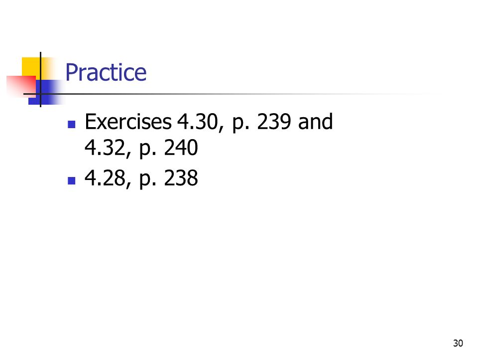30 Practice Exercises 4.30, p. 239 and 4.32, p , p. 238