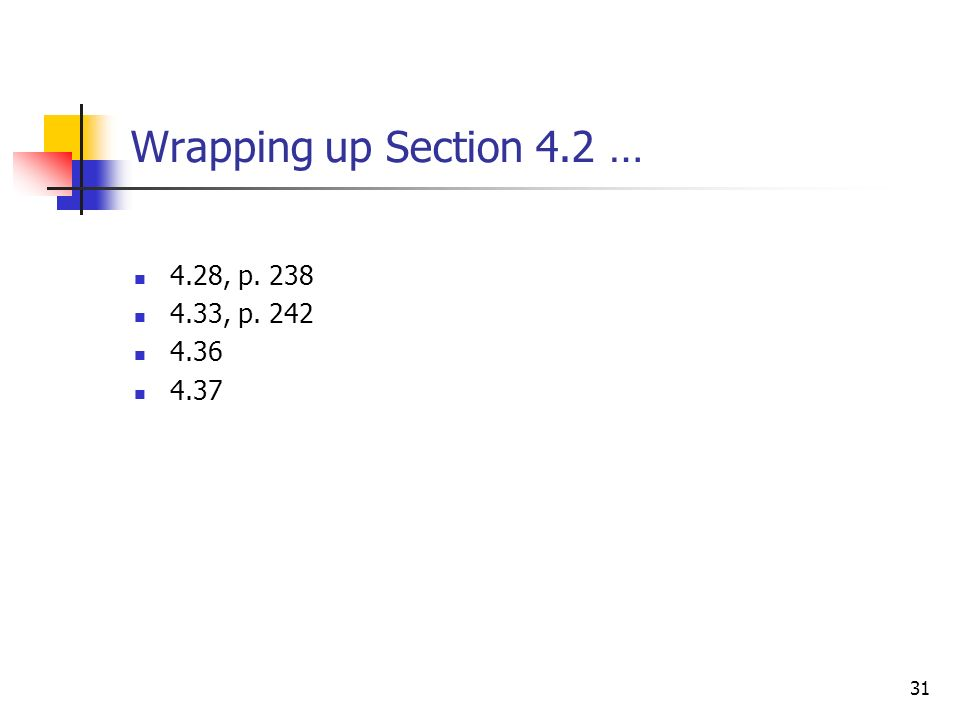 31 Wrapping up Section 4.2 … 4.28, p , p