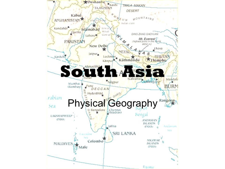 South Asia Physical Geography. A Separate Land Seven countries make ...