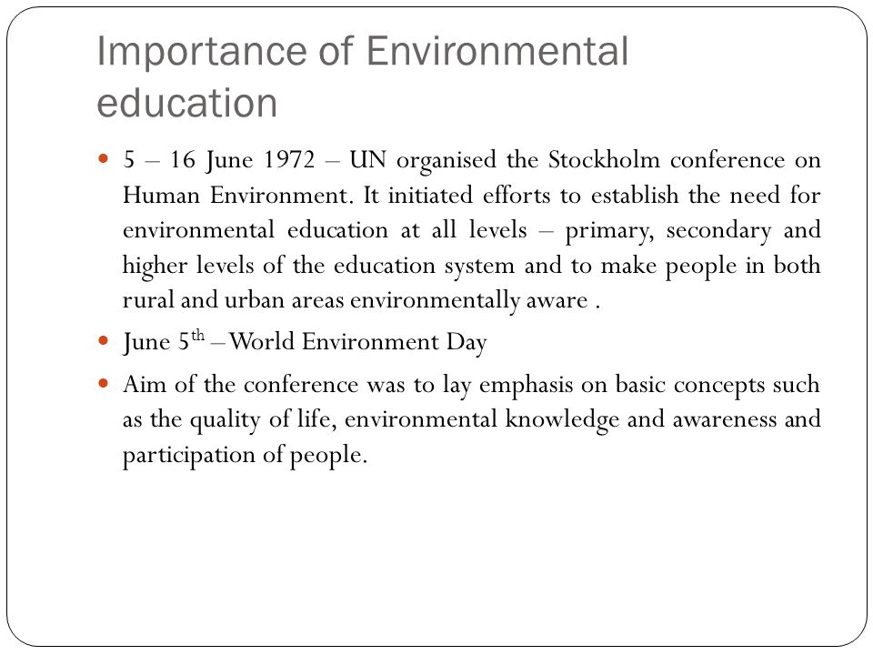 Importance of Environmental education 5 – 16 June 1972 – UN organised the Stockholm conference on Human Environment.