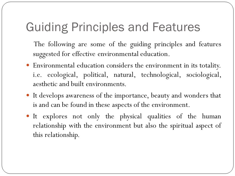 Guiding Principles and Features The following are some of the guiding principles and features suggested for effective environmental education.