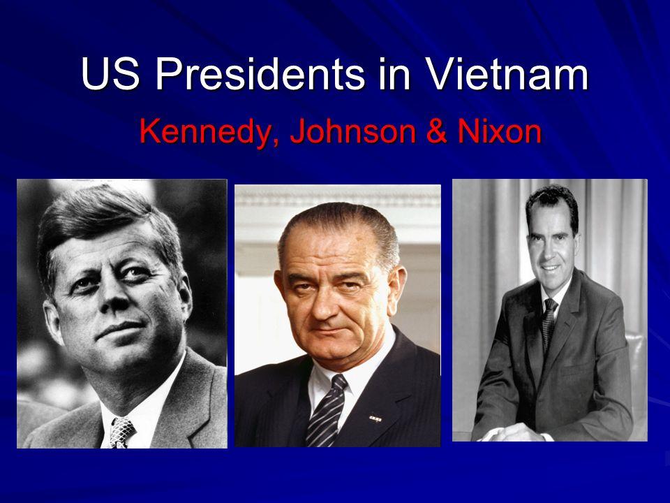 US Presidents in Vietnam Kennedy, Johnson & Nixon  - ppt