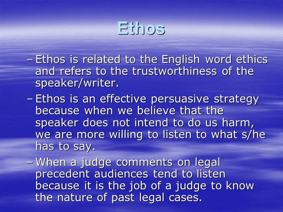 Ethos –Ethos is related to the English word ethics and refers to the trustworthiness of the speaker/writer.