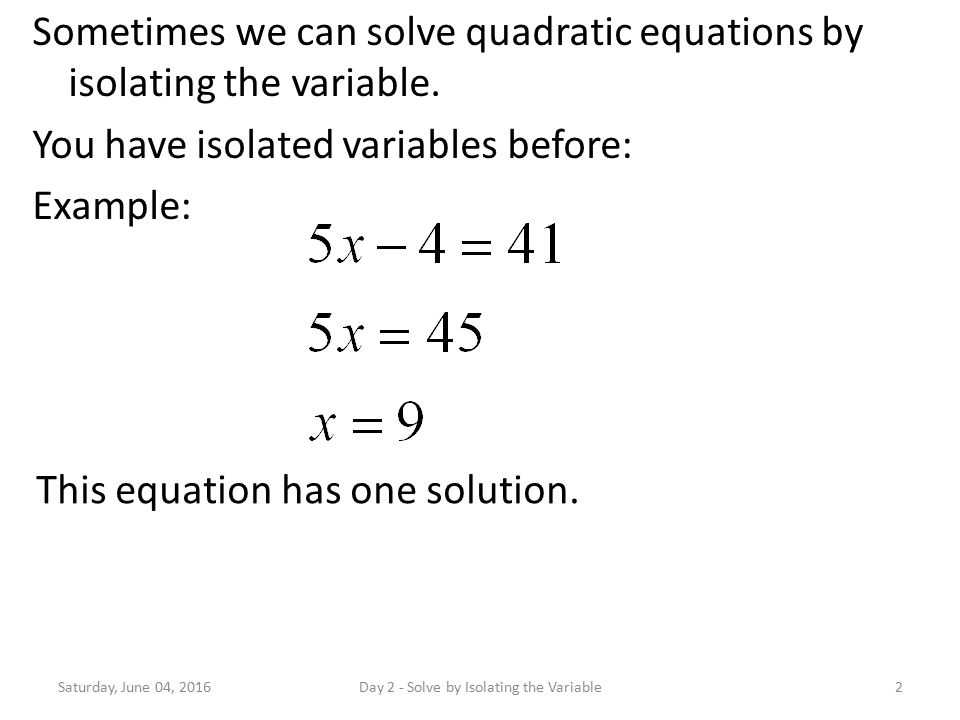Sometimes we can solve quadratic equations by isolating the variable.