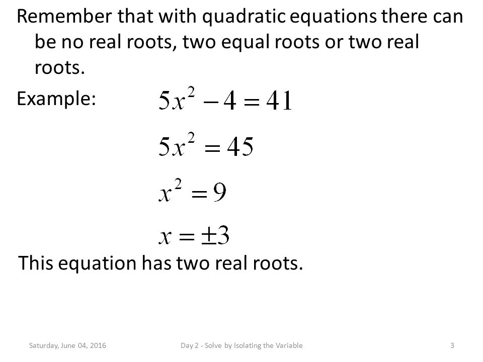 Remember that with quadratic equations there can be no real roots, two equal roots or two real roots.