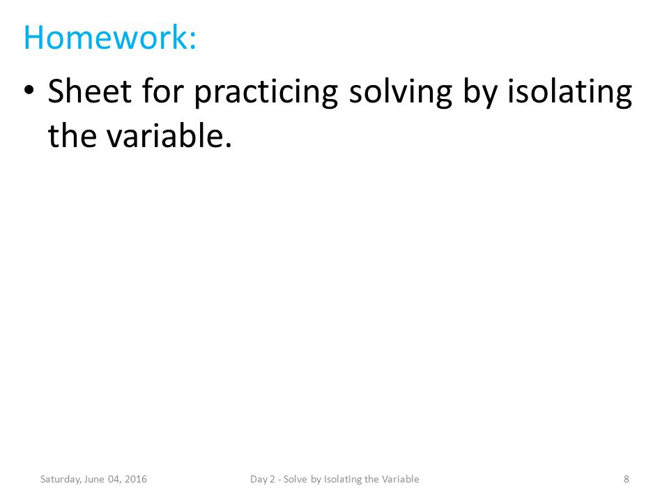 Homework: Sheet for practicing solving by isolating the variable.