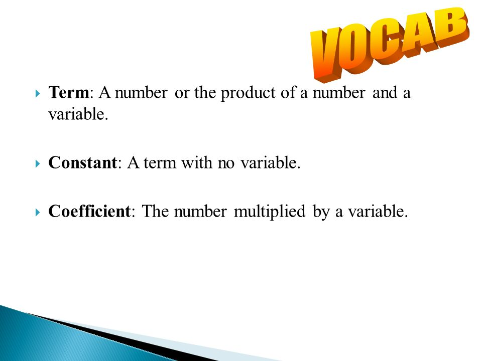 Term: A number or the product of a number and a variable.