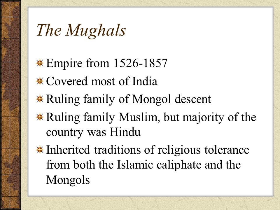 The Mughals Empire from Covered most of India Ruling family