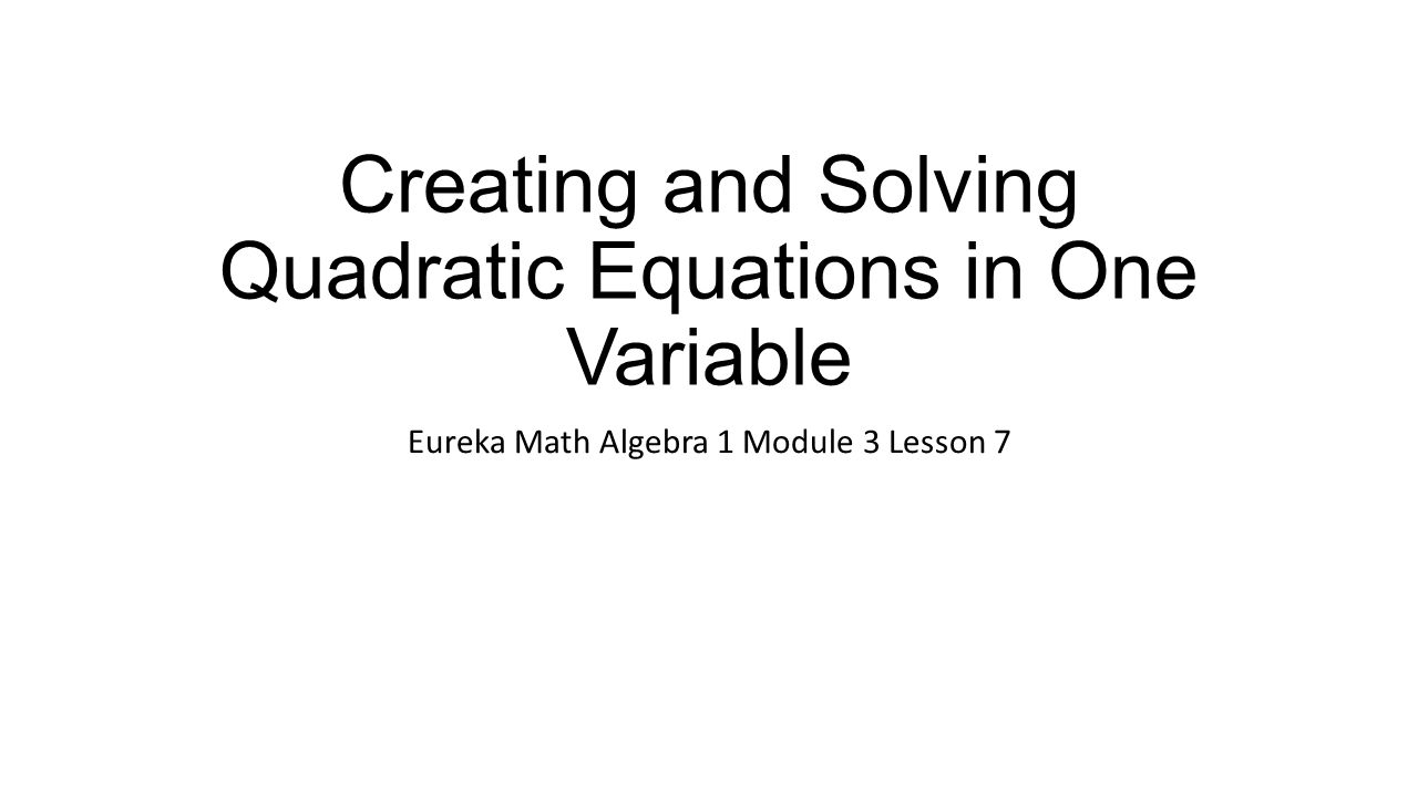 Creating and Solving Quadratic Equations in One Variable