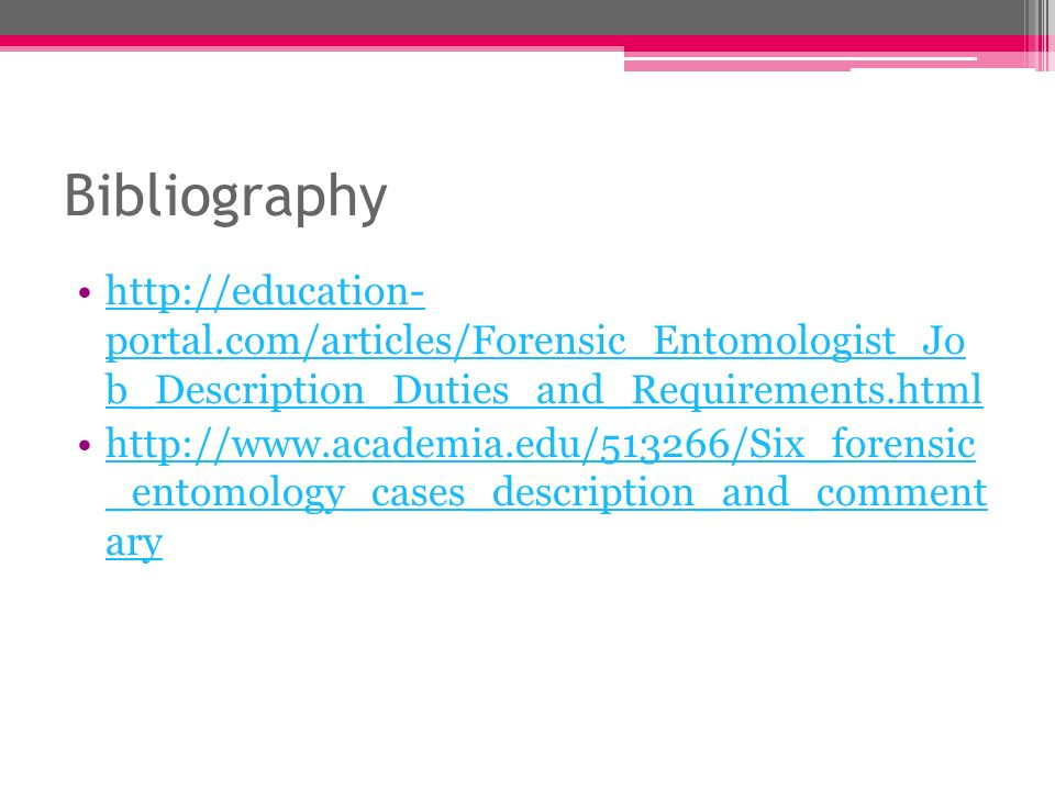 Forensics Entomologist Brittany Van Grouw Job Description Responsibilities Use The Life Cycle Of Insects Found On Dead Bodies To Determine How Long Ppt Download