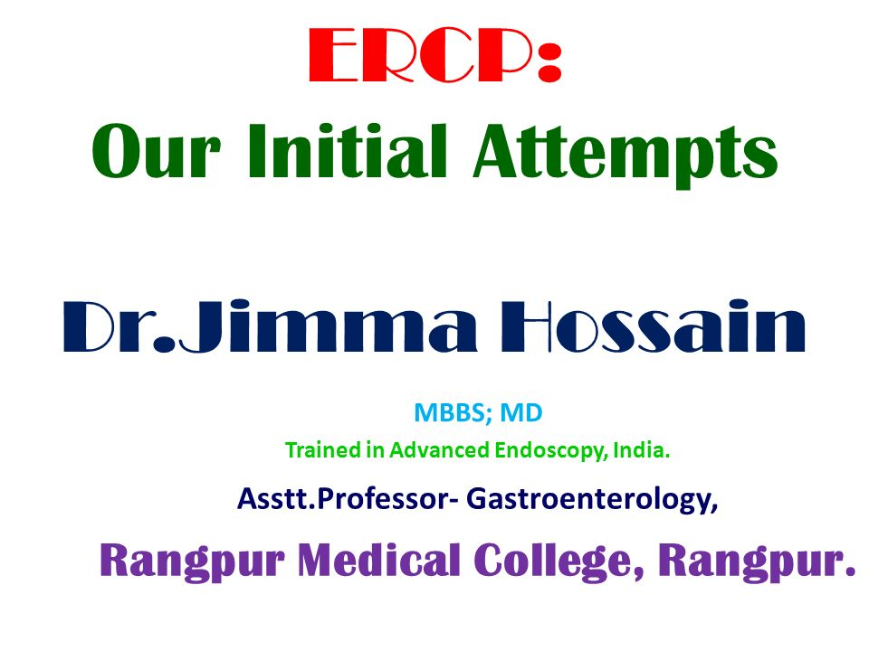 ERCP: Our Initial Attempts Dr Jimma Hossain MBBS