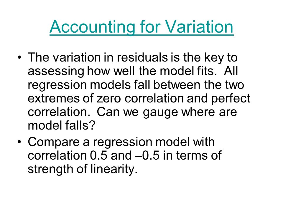 Accounting for Variation The variation in residuals is the key to assessing how well the model fits.