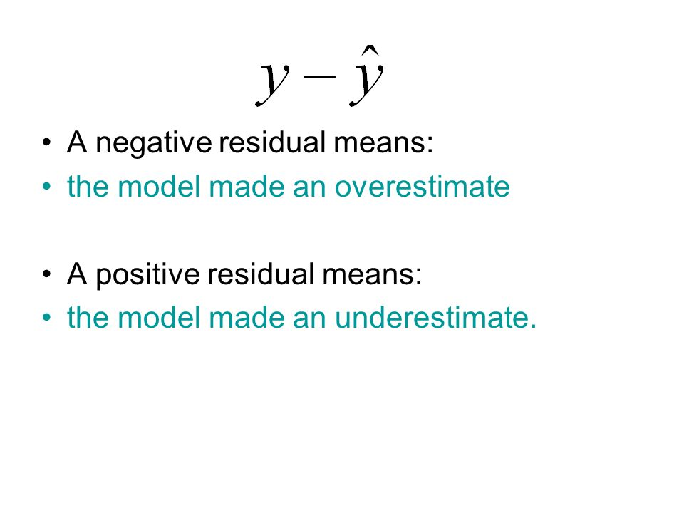 A negative residual means: the model made an overestimate A positive residual means: the model made an underestimate.