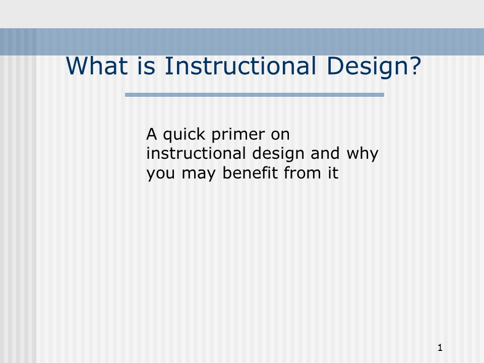 1 What Is Instructional Design A Quick Primer On Instructional