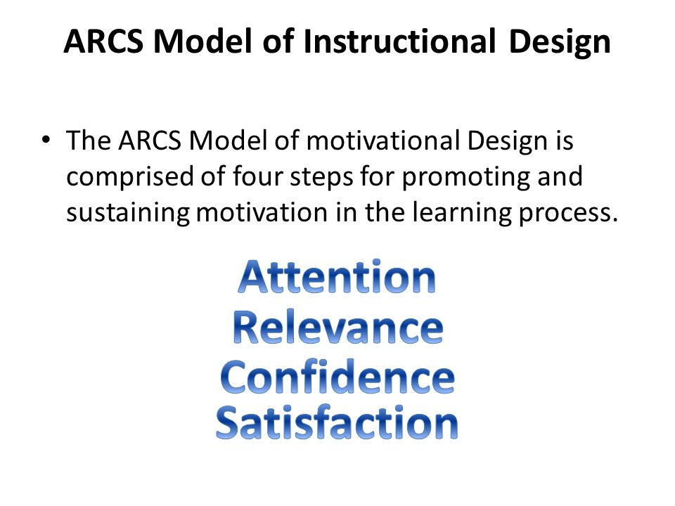 Arcs Model Of Instructional Design The Arcs Model Of Motivational Design Is Comprised Of Four Steps For Promoting And Sustaining Motivation In The Learning Ppt Download