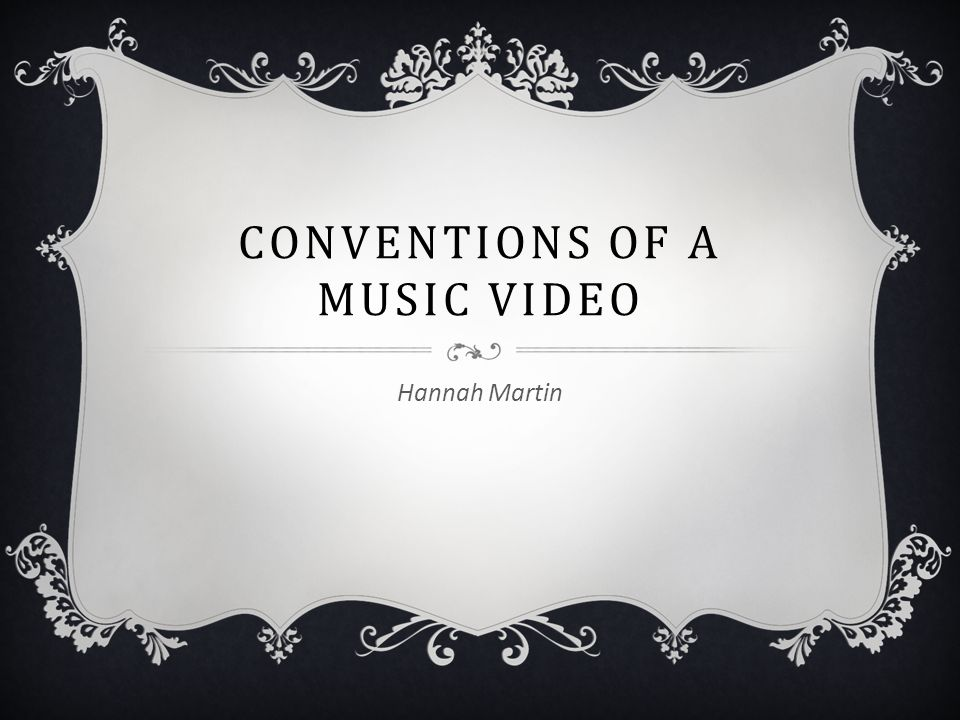 CONVENTIONS OF A MUSIC VIDEO Hannah Martin  LYRICS The tempo