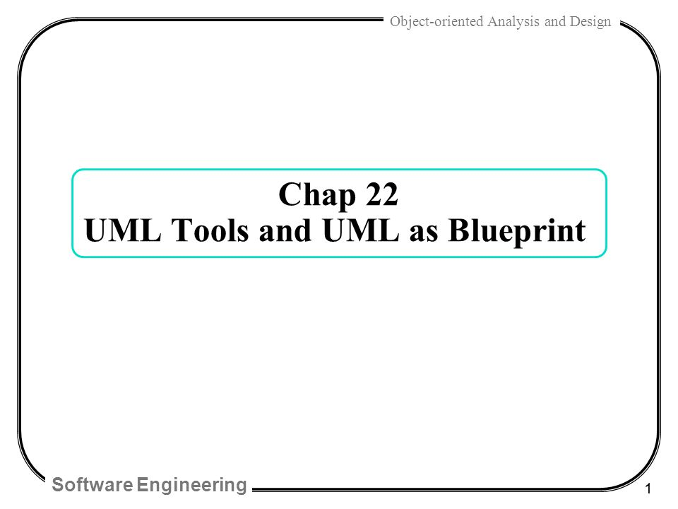 Software engineering 1 object oriented analysis and design chap 22 1 software engineering 1 object oriented analysis and design chap 22 uml tools and uml as blueprint malvernweather Images