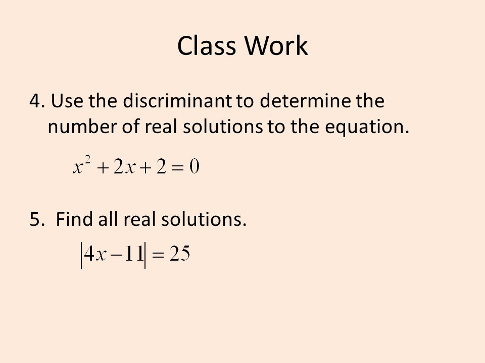 Class Work 4. Use the discriminant to determine the number of real solutions to the equation.