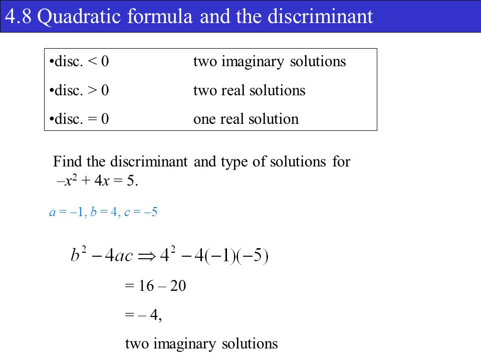 4.8 Quadratic formula and the discriminant Find the discriminant and type of solutions for –x 2 + 4x = 5.