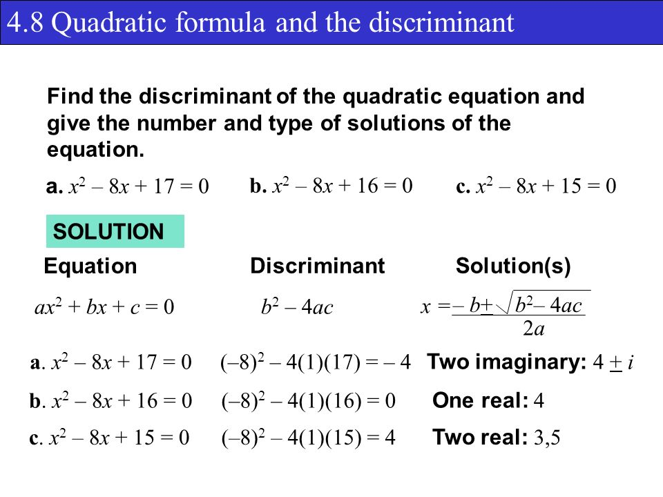 4.8 Quadratic formula and the discriminant Find the discriminant of the quadratic equation and give the number and type of solutions of the equation.
