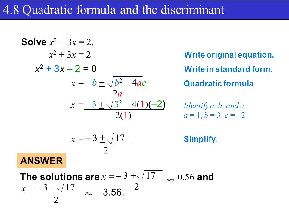 4.8 Quadratic formula and the discriminant Solve x 2 + 3x = 2.