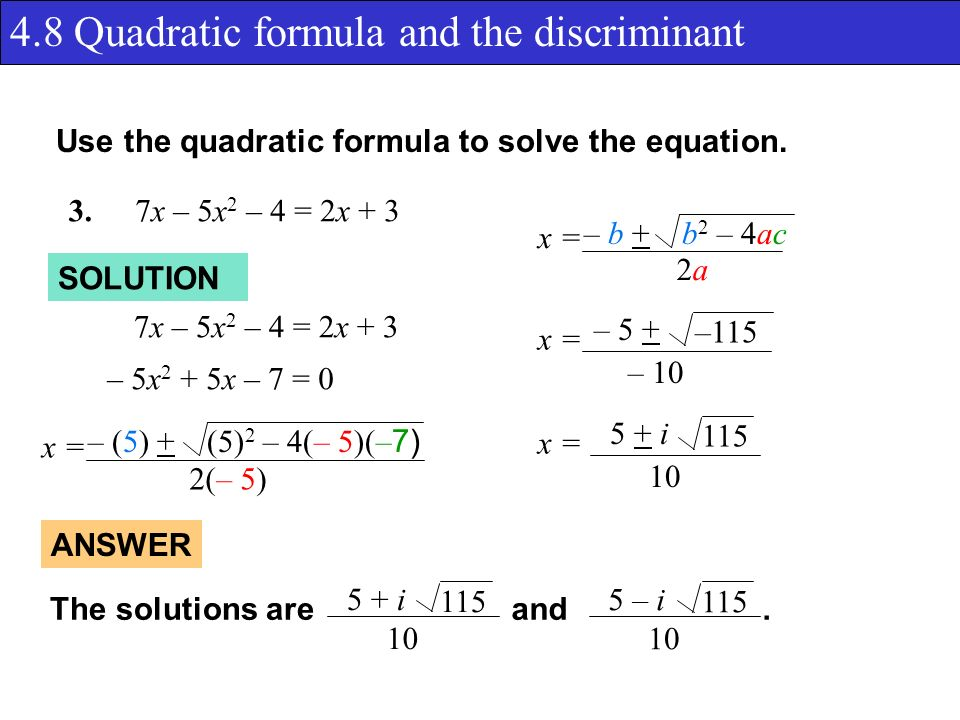 4.8 Quadratic formula and the discriminant Use the quadratic formula to solve the equation.